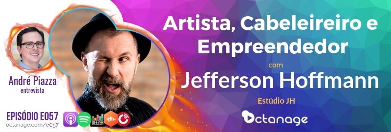 Artista, Cabeleireiro e Empreendedor com Jefferson Hoffmann | Estúdio JH - Octanage Podcast (E057)