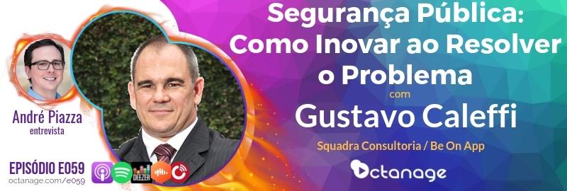 Segurança Pública: Como Inovar ao Resolver o Problema com Gustavo Caleffi | Squadra Consultoria - Octanage Podcast (E059)