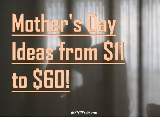 Mother's Day Ideas from $11 to $60!