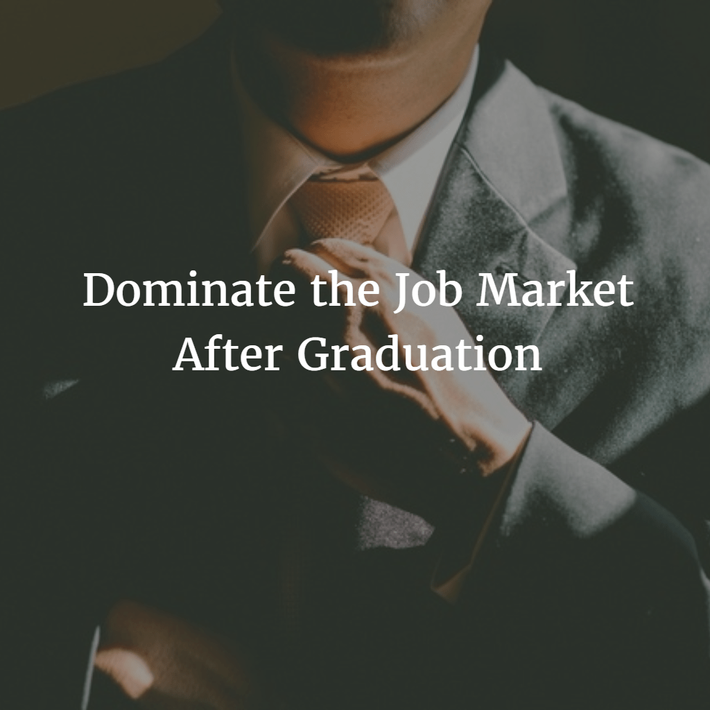 How to Dominate the Job Market After Graduation and Find a Career