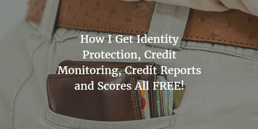 How I Get Identity Protection, Credit Monitoring, Credit Reports and Scores All FREE!