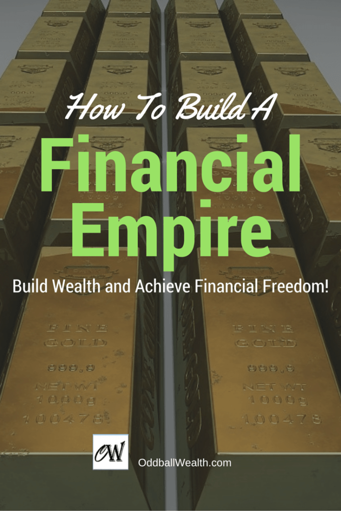 How to Build a Financial Empire, Build Wealth, and and Achieve Financial Freedom and Independents