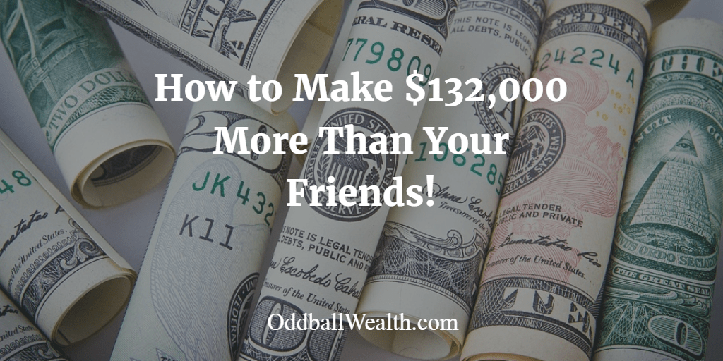 Ways to Make Money - How to Earn $132,000 More Than Your Friends