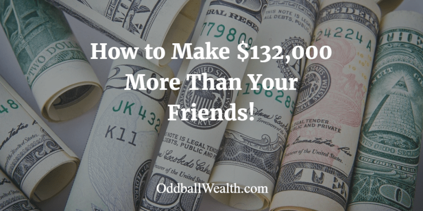 How to Make $132,000 More Than Your Friends!