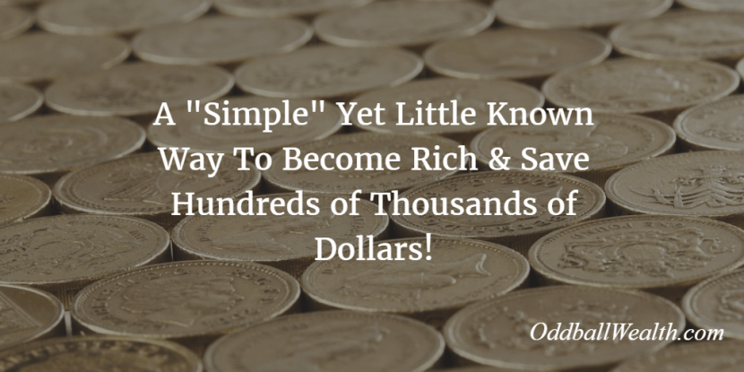 A Simple Yet Little Known Way To Become Rich and Save Hundreds of Thousands of Dollars!