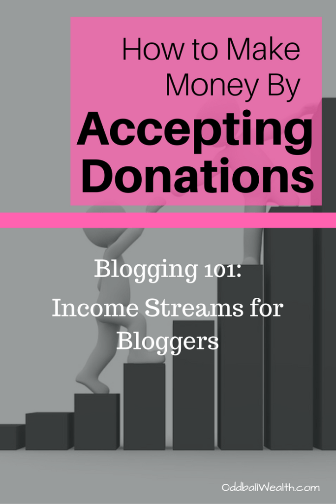 Blogging 101: Income Streams for Bloggers. Learn How to Make Money Blogging By Accepting Donations on Your Blog or Website.