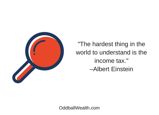 """""""The hardest thing in the world to understand is the income tax."""" –Albert Einstein"""