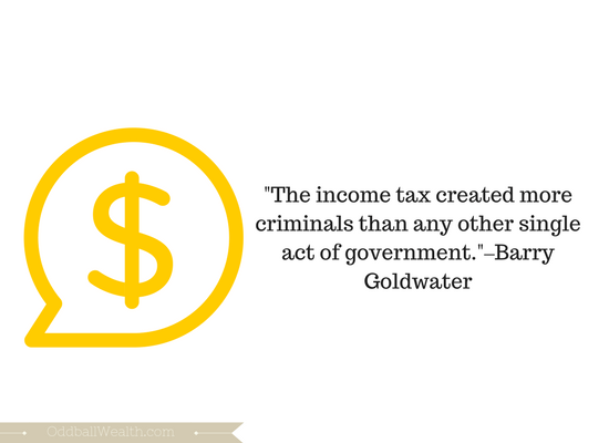 """""""The income tax created more criminals than any other single act of government.""""–Barry Goldwater"""