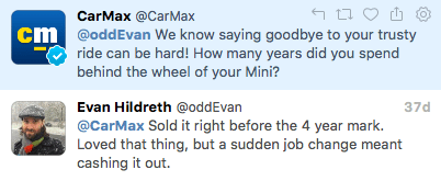 """Tweet from CarMax: """"We know saying goodbye to your trusty ride can be hard! How many years did you spend behind the wheel of your Mini?"""" Tweet from oddevan: """"Sold it right before the 4 year mark. Loved that thing, but a sudden job change meant cashing it out."""""""