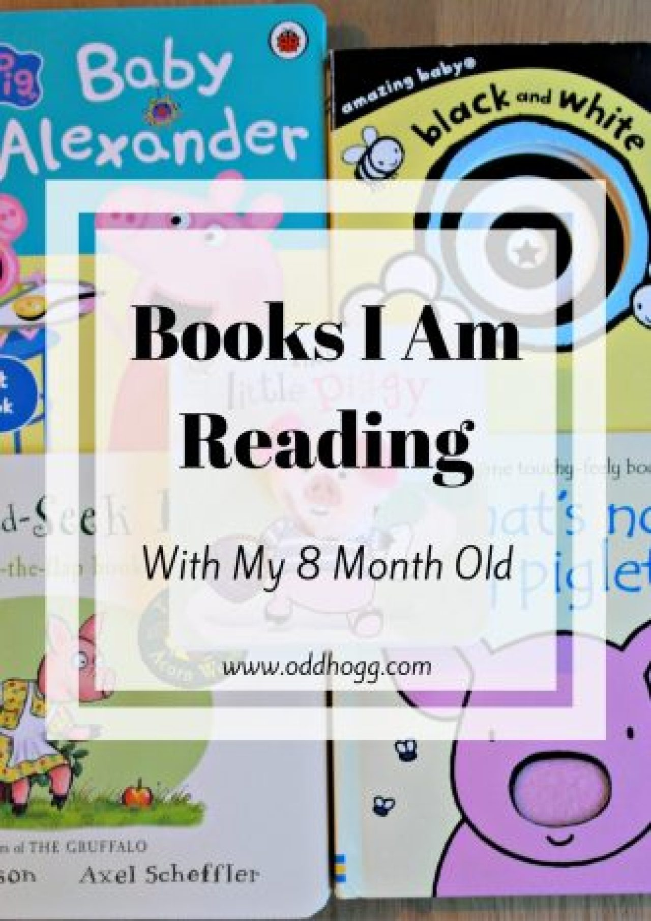 Books I Am Reading With My 8 Month Old   Reading with your baby is really important and a great way to bond. We love some mummy son time with a story!