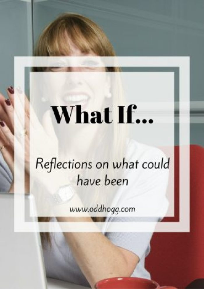What If   Reflections on what could have been. Life right now is great as a stay at home mum, what would it have been like as a working mum? http://oddhogg.com
