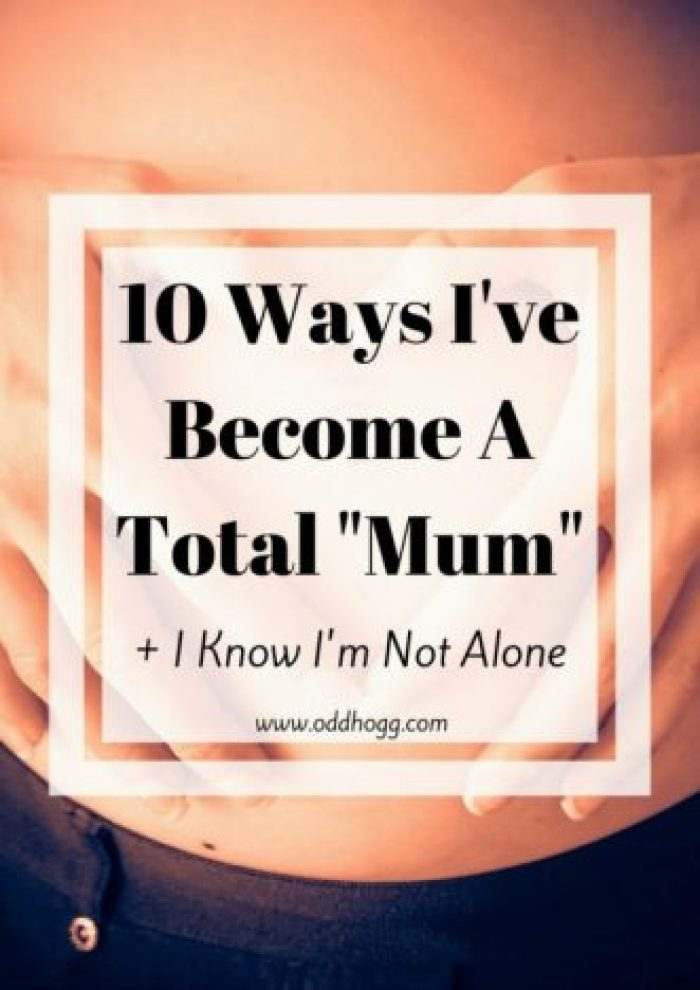 """10 Ways I've Become A Total """"Mum"""" 