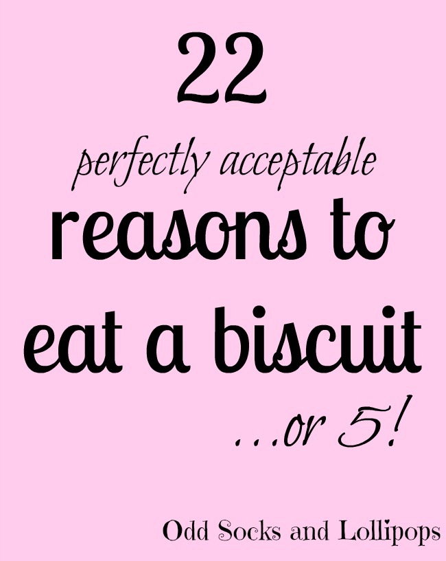 22 reaasons to eat a biscuit - sharing 22 perfectly acceptable reasons to eat a biscuit... or 5