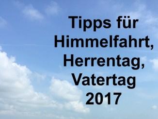 Tipps für Himmelfahrt, Herrentag, Vatertag 2017