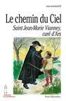 Le Chemine du Ciel, la vie du Saint Curé d'Ars, par Odile Haumonté