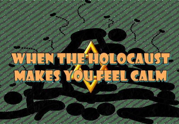 Holocaust makes you feel calm