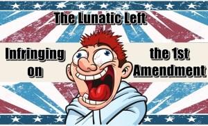 Lunatic Left Infringing on 1A