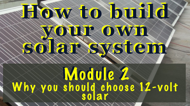 Why you should choose 12-volt solar for your DIY energy.