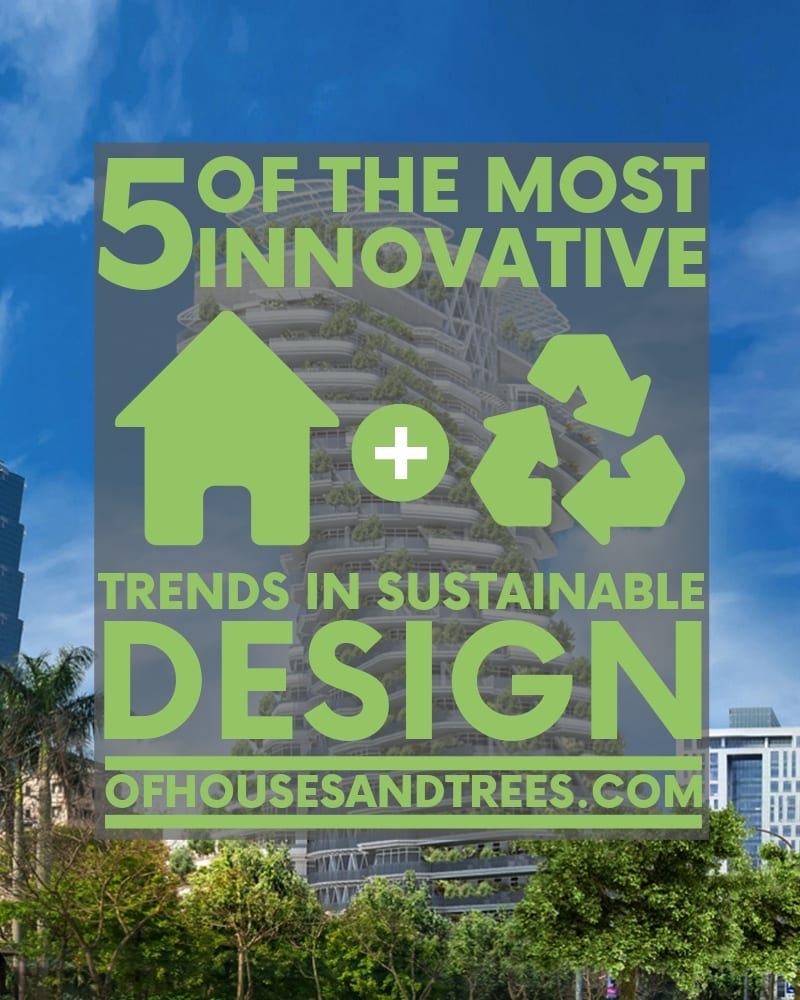 Architecture trends are constantly changing and are currently evolving toward sustainability thanks to innovative - and green focused - designers.
