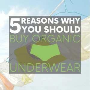 5 Reasons Why You Should Buy Organic Underwear
