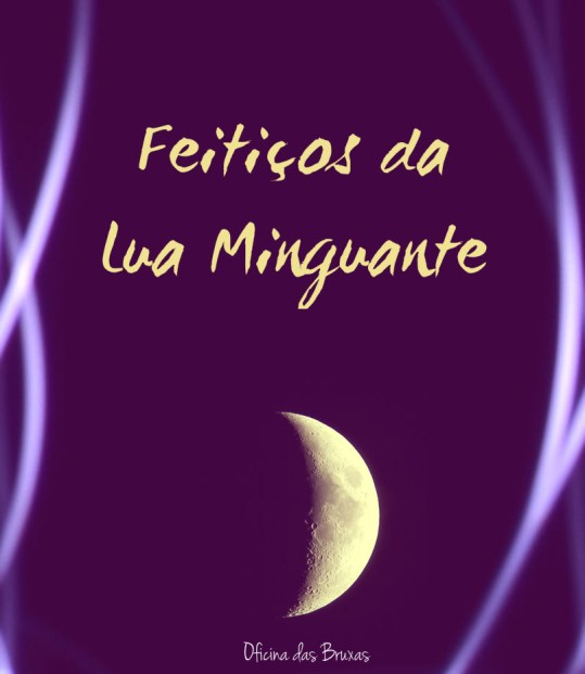 feitiços da lua minguante - feitiços da lua minguante para banimento, purificação e limpeza