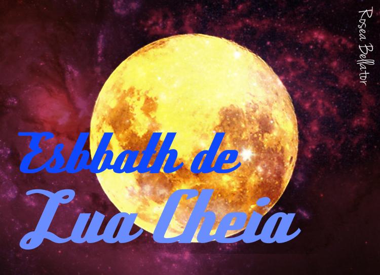 esbbath de lua cheia - esbá de lua cheia - esbat de lua cheia - ritual de lua cheia