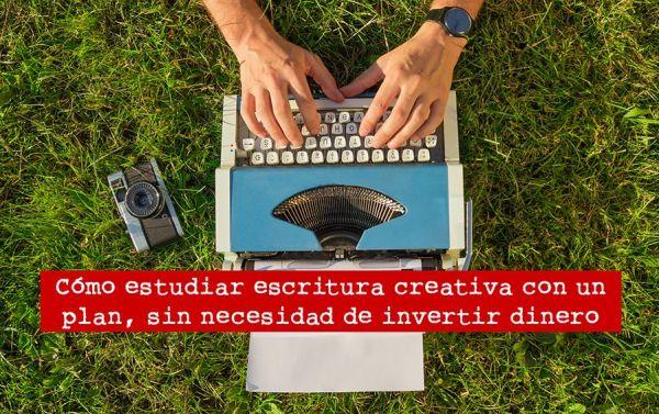 Cómo estudiar escritura creativa con un plan, sin necesidad de invertir dinero