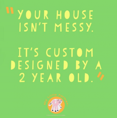 If this is the case, then my house is a work of ART! LOL | 10 Funny Quotes About Raising Toddlers