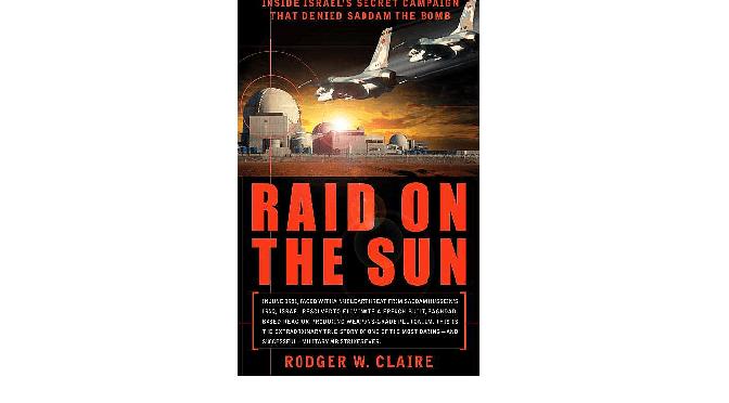 """רוג'ר קלייר: """"הפשיטה על השמש"""": האם הייתה הצדקה לתקיפת הכור העיראקי?"""