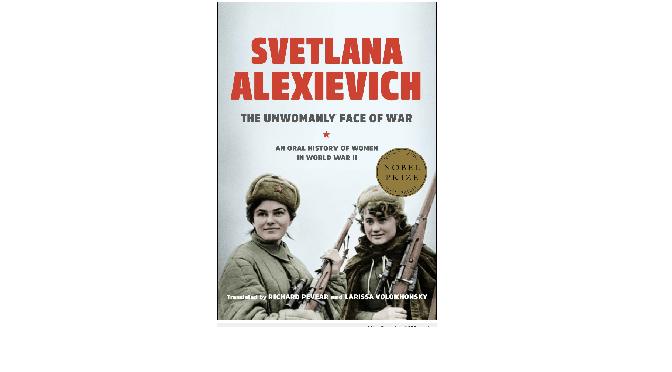 """סבטלנה אלכסייביץ', """"הפנים הלא נשיות של המלחמה"""": מה גבורתה של האימא שהשאירה בבית לבדה את בתה הפעוטה?"""