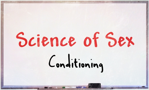 Science of Sex -- Conditioning