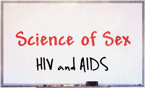 Science of Sex HIV and AIDS