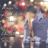 9 Ways to Keep Focused on Christ During the Christmas Season