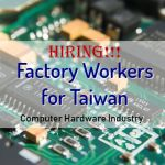 Hiring Male and Female Factory Workers for Taiwan (Computer Hardware Industry)
