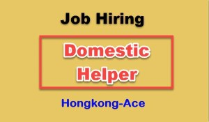 Hongkong-Domestic-Helper-Job-Hiring-Ace