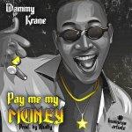 DOWNLOAD MUSIC: DAMMY KRANE – PAY ME MY MONEY (PROD. RHAFFY)
