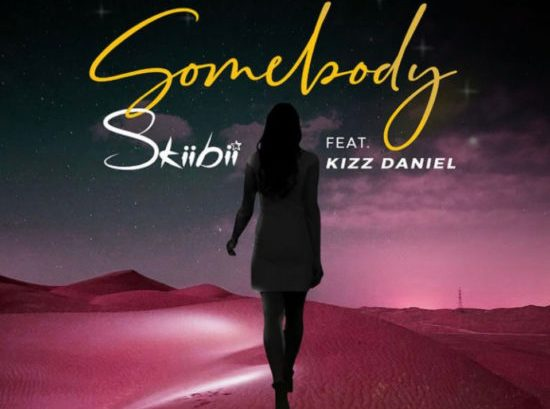 Skiibbii ft Kizz Daniel - Somebody