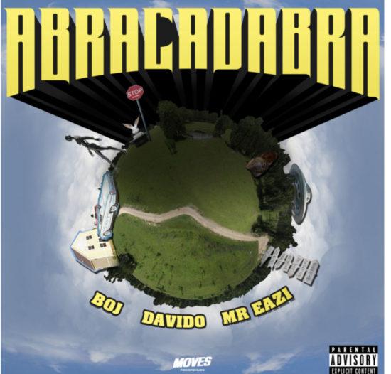 BOJ ft Mr Eazi x Davido - Abracadabra