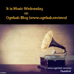 IT IS MUSIC WEDNESDAY ON OGEFASH BLOG