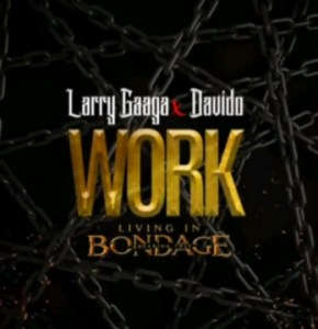 """(+LYRICS+MEANING+TRANSLATION) MUSIC REVIEW: WORK BY LARRY GAAGA FT DAVIDO """"HMM! WHICH KAIN WORK ARE THEY TALKING ABOUT"""""""