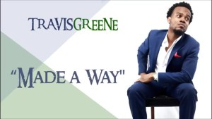 """(+LYRICS+MEANING+TRANSLATION) MUSIC REVIEW: MADE A WAY BY TRAVIS GREENE """"I DESIRE MORE OF TRAVIS GREENE'S SONGS!"""""""