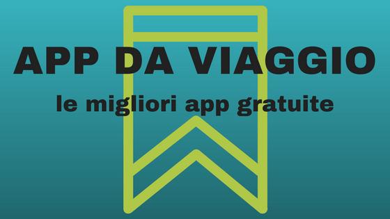 APP DA VIAGGIO: le migliori app gratuite per ogni situazione
