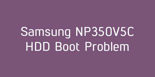 Samsung NP350V5C HDD Boot Problem