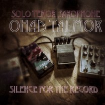 Ohad Talmor Solo Saxophone Silence for the Record