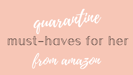 quarantine must haves for her from amazon