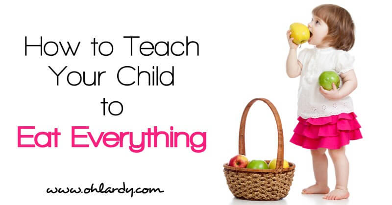 7 tips to teach your child to eat everything