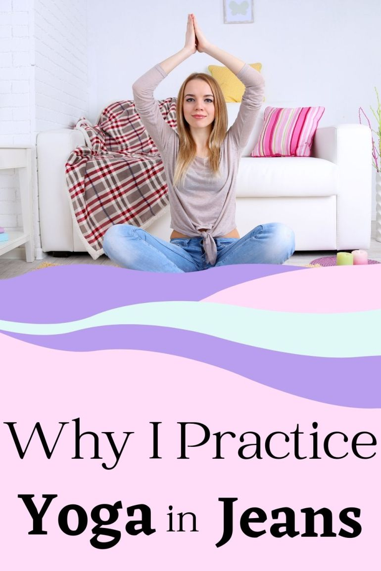 Why Practicing Yoga in Jeans isn\'t a Bad Thing
