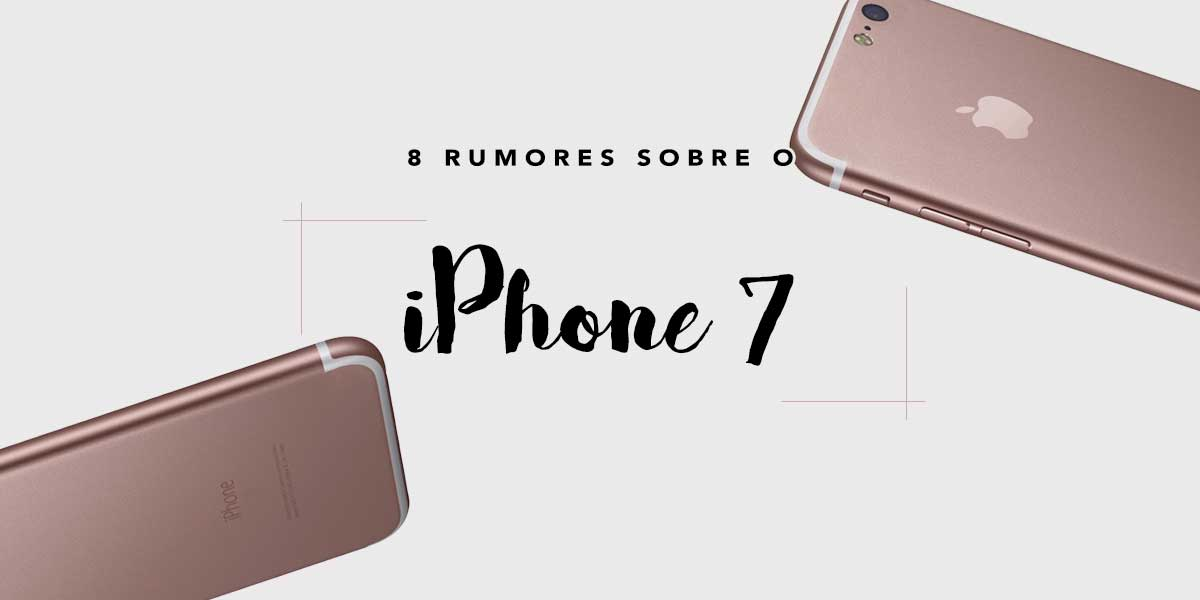 Rumores iPhone 7 Oh My Closet Tech