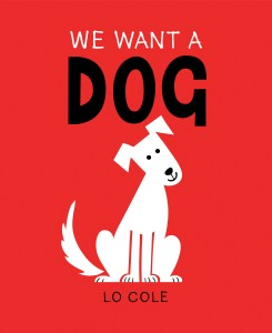 The cover of We Want a Dog features a bright red background with a simple drawing a white dog with his head titled sideways.