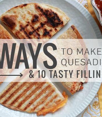 4 Ways to Make Quesadillas + 10 Tasty Filling Ideas